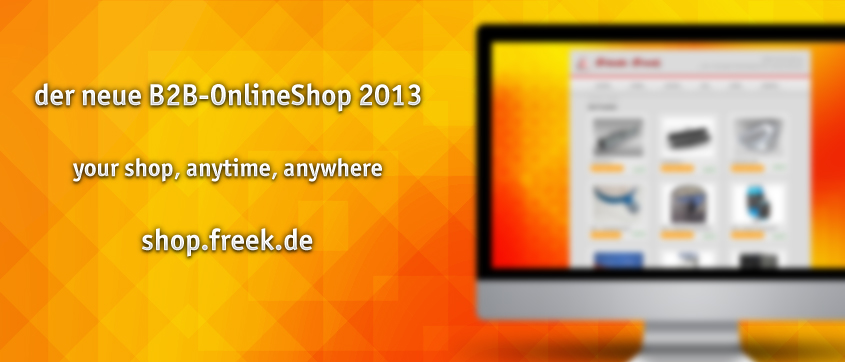 der neue B2B-OnlineShop 2013 - your shop, anytime, anywhere - shop.freek.de